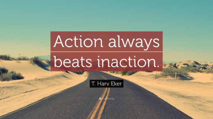 Action always beats inaction